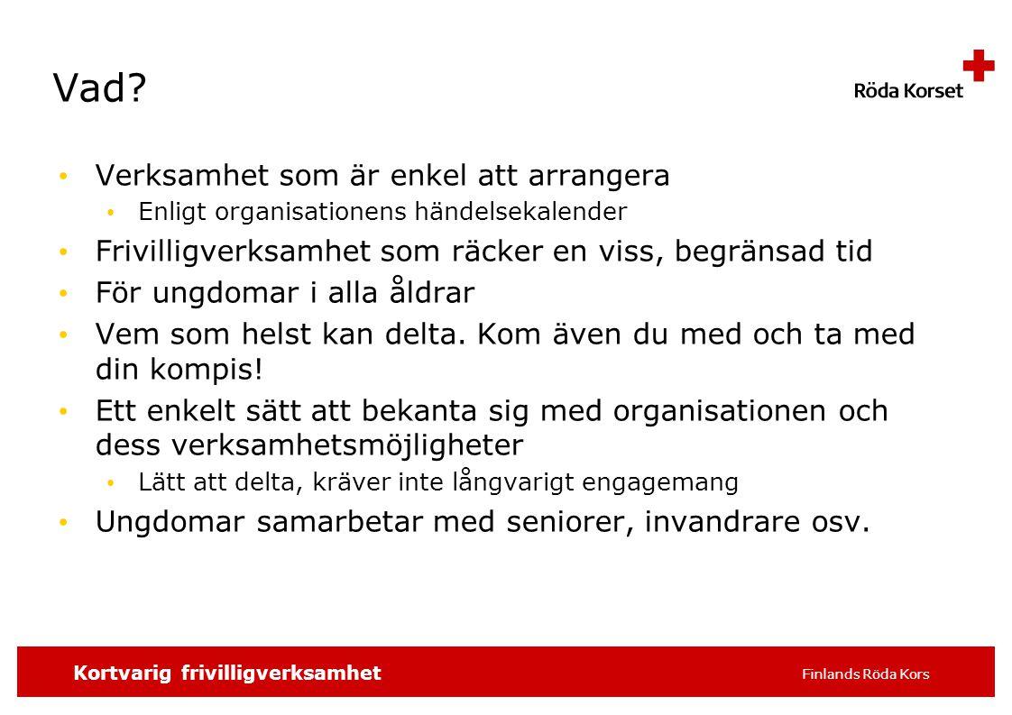 SKRIV SLAGORDET 16 pt t.ex. distrikt/avdelning, 2 Kortvarig frivilligverksamhet Finlands Röda Kors Vad? Verksamhet som är enkel att arrangera Enligt o