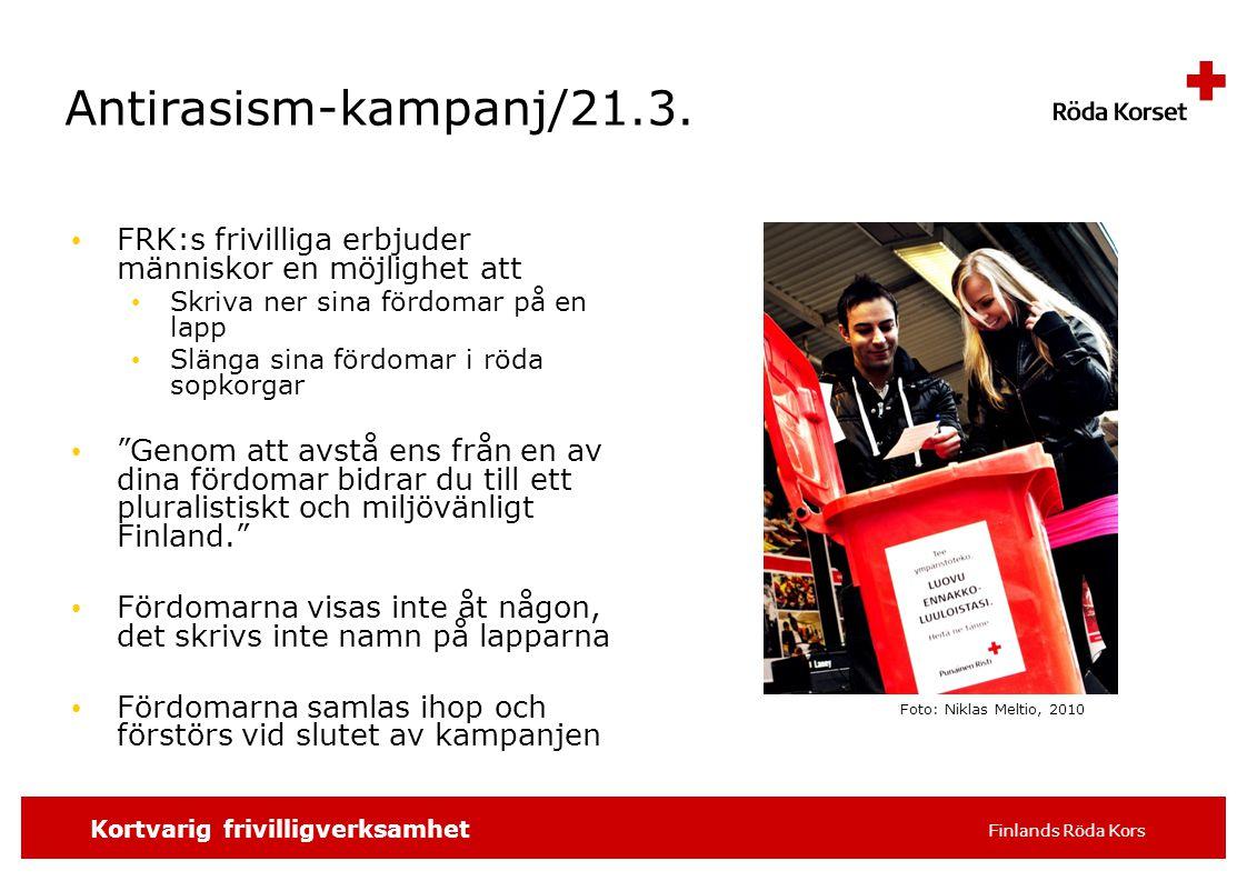 SKRIV SLAGORDET 16 pt t.ex. distrikt/avdelning, 4 Kortvarig frivilligverksamhet Finlands Röda Kors Antirasism-kampanj/21.3. FRK:s frivilliga erbjuder