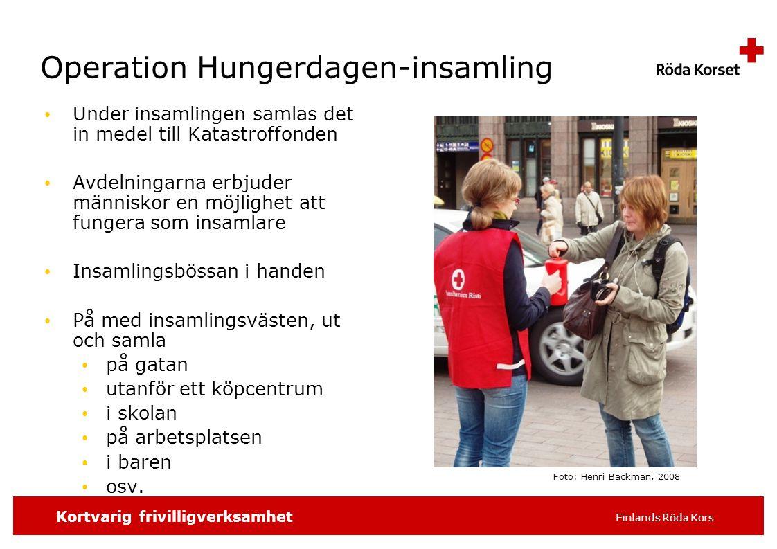 SKRIV SLAGORDET 16 pt t.ex. distrikt/avdelning, 6 Kortvarig frivilligverksamhet Finlands Röda Kors Operation Hungerdagen-insamling Under insamlingen s