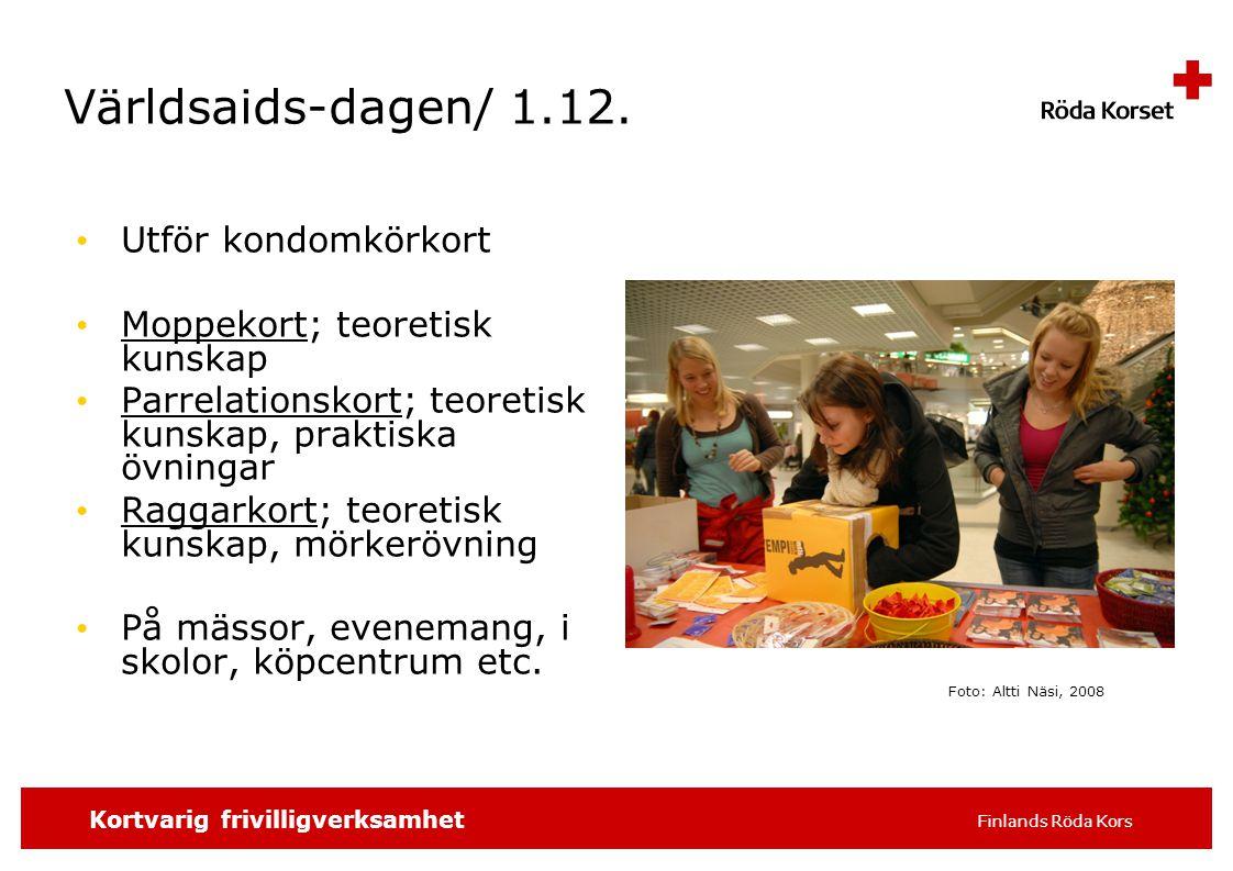 SKRIV SLAGORDET 16 pt t.ex. distrikt/avdelning, 7 Kortvarig frivilligverksamhet Finlands Röda Kors Världsaids-dagen/ 1.12. Utför kondomkörkort Moppeko