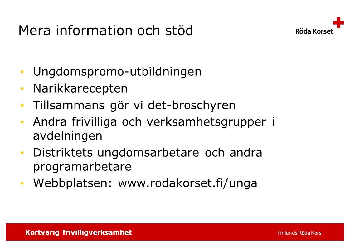 SKRIV SLAGORDET 16 pt t.ex. distrikt/avdelning, 9 Kortvarig frivilligverksamhet Finlands Röda Kors Mera information och stöd Ungdomspromo-utbildningen