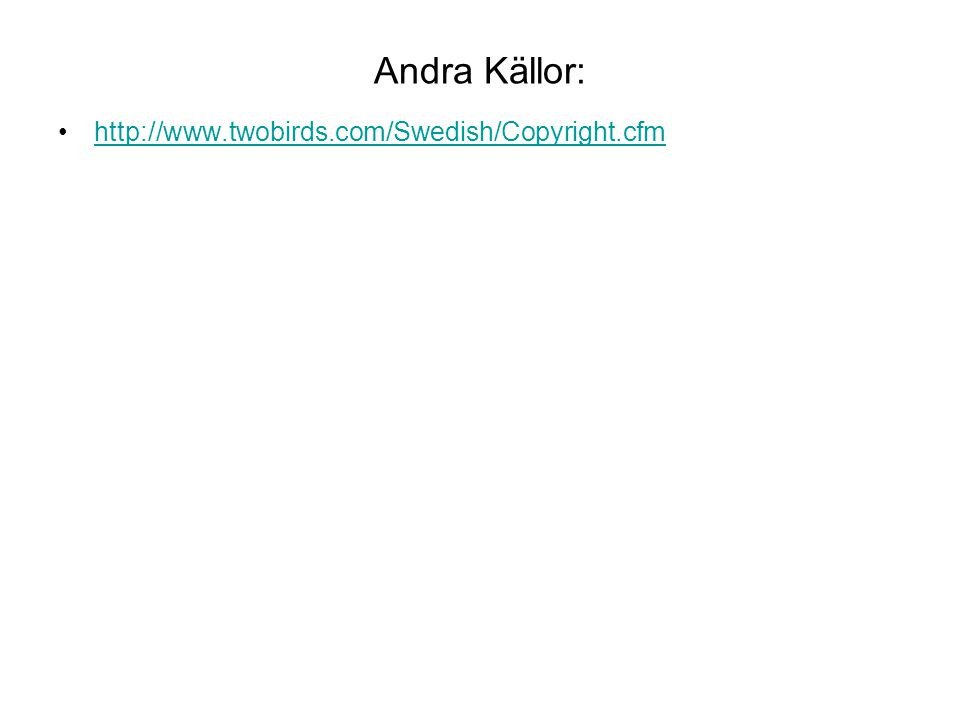 Andra Källor: http://www.twobirds.com/Swedish/Copyright.cfm