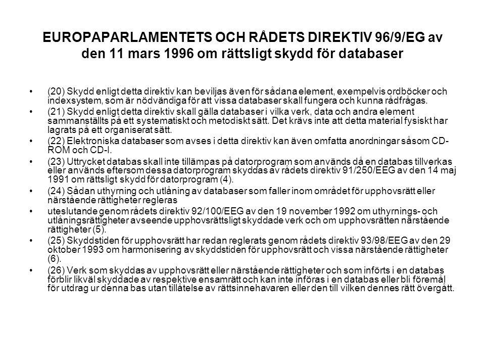 EUROPAPARLAMENTETS OCH RÅDETS DIREKTIV 96/9/EG av den 11 mars 1996 om rättsligt skydd för databaser (20) Skydd enligt detta direktiv kan beviljas även för sådana element, exempelvis ordböcker och indexsystem, som är nödvändiga för att vissa databaser skall fungera och kunna rådfrågas.