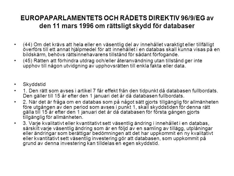 EUROPAPARLAMENTETS OCH RÅDETS DIREKTIV 96/9/EG av den 11 mars 1996 om rättsligt skydd för databaser (44) Om det krävs att hela eller en väsentlig del av innehållet varaktigt eller tillfälligt överförs till ett annat hjälpmedel för att innehållet i en databas skall kunna visas på en bildskärm, behövs rättsinnehavarens tillstånd för sådant förfogande.