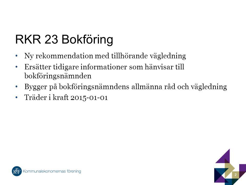 RKR 23 Bokföring Ny rekommendation med tillhörande vägledning Ersätter tidigare informationer som hänvisar till bokföringsnämnden Bygger på bokförings