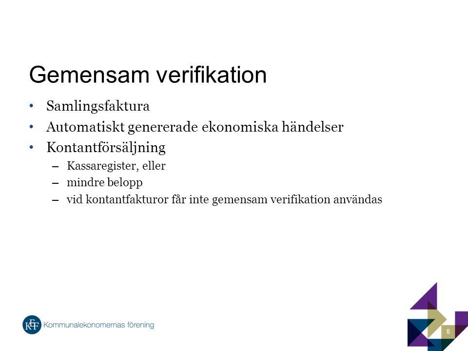Gemensam verifikation Samlingsfaktura Automatiskt genererade ekonomiska händelser Kontantförsäljning – Kassaregister, eller – mindre belopp – vid kontantfakturor får inte gemensam verifikation användas 8