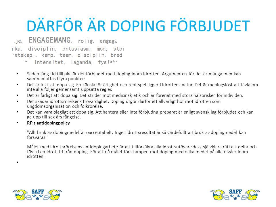 DÄRFÖR ÄR DOPING FÖRBJUDET Sedan lång tid tillbaka är det förbjudet med doping inom idrotten.