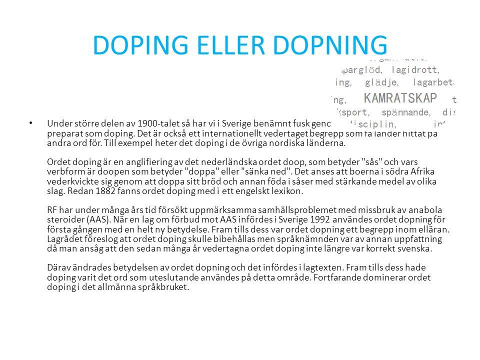 DOPING ELLER DOPNING Under större delen av 1900-talet så har vi i Sverige benämnt fusk genom tillsatser av otillåtna preparat som doping.