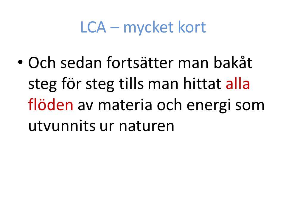 LCA – mycket kort Och sedan fortsätter man bakåt steg för steg tills man hittat alla flöden av materia och energi som utvunnits ur naturen