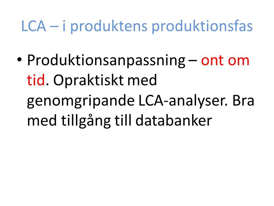 LCA – i produktens produktionsfas Produktionsanpassning – ont om tid. Opraktiskt med genomgripande LCA-analyser. Bra med tillgång till databanker