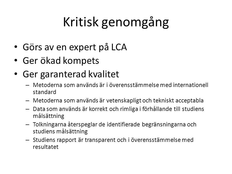 Kritisk genomgång Görs av en expert på LCA Ger ökad kompets Ger garanterad kvalitet – Metoderna som används är i överensstämmelse med internationell s