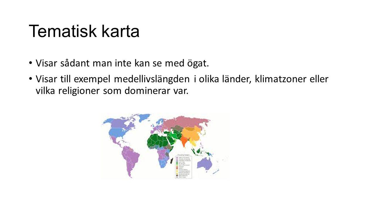 Tematisk karta Visar sådant man inte kan se med ögat. Visar till exempel medellivslängden i olika länder, klimatzoner eller vilka religioner som domin