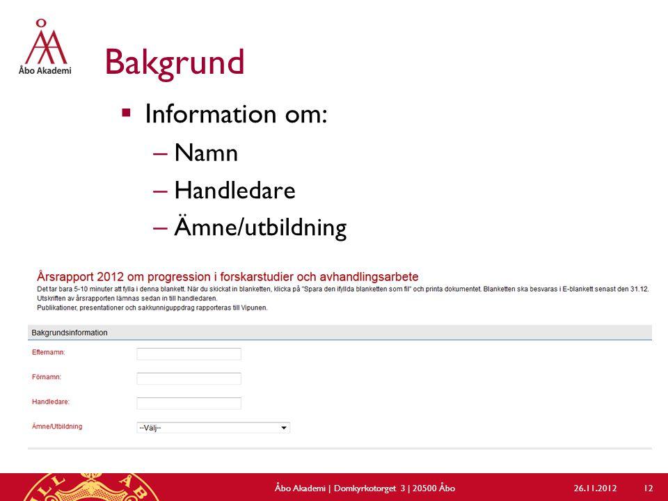 Bakgrund  Information om: – Namn – Handledare – Ämne/utbildning 26.11.2012Åbo Akademi | Domkyrkotorget 3 | 20500 Åbo 12