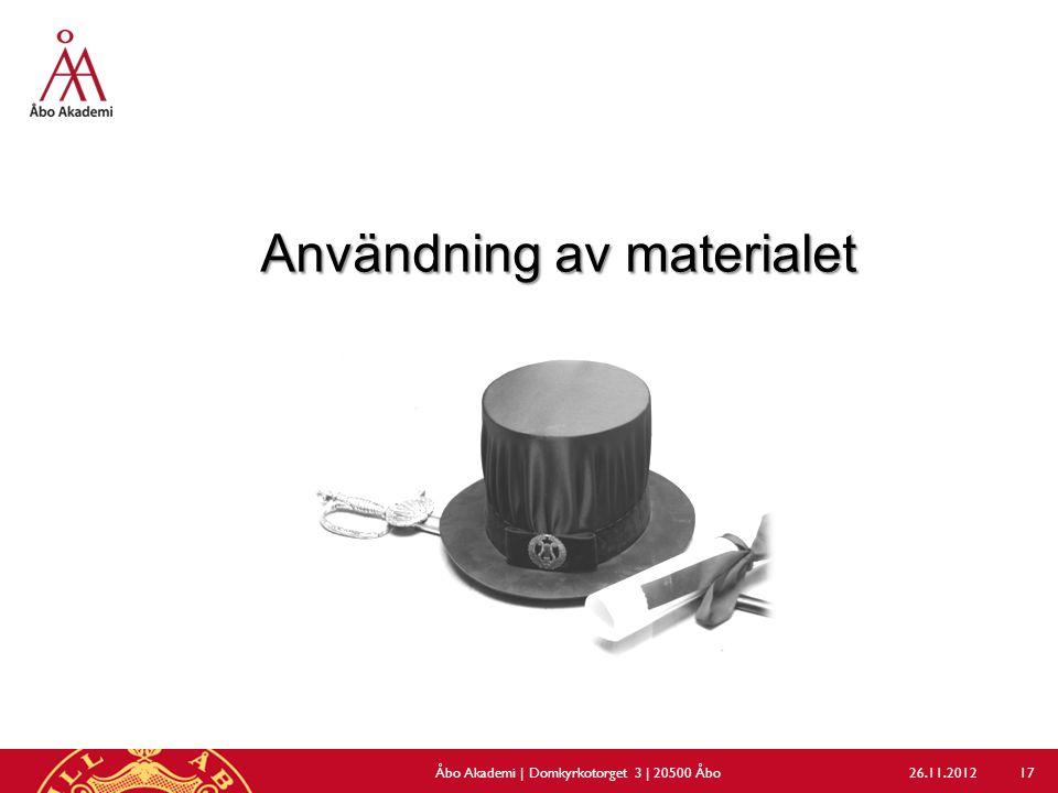 Användning av materialet 26.11.2012Åbo Akademi | Domkyrkotorget 3 | 20500 Åbo 17