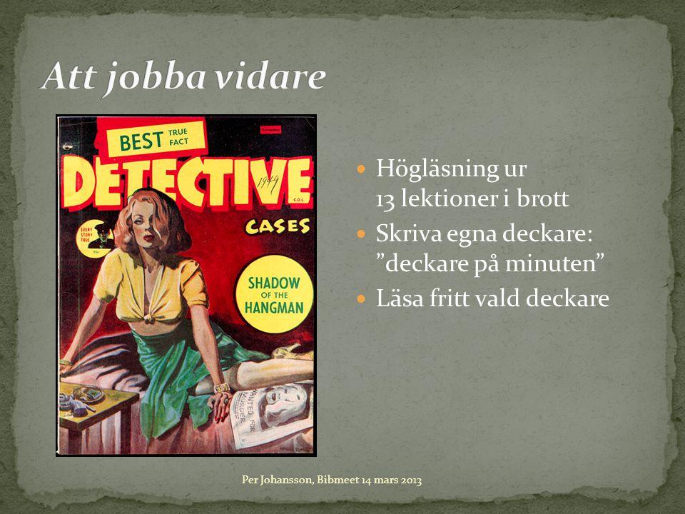 Högläsning ur 13 lektioner i brott Skriva egna deckare: deckare på minuten Läsa fritt vald deckare Per Johansson, Bibmeet 14 mars 2013