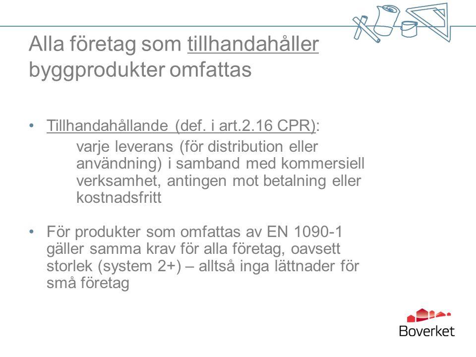 Alla företag som tillhandahåller byggprodukter omfattas Tillhandahållande (def. i art.2.16 CPR): varje leverans (för distribution eller användning) i