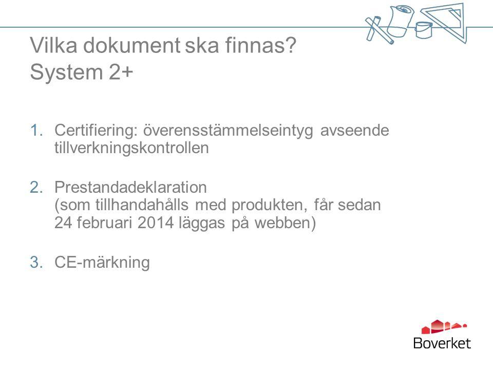 Vilka dokument ska finnas? System 2+ 1.Certifiering: överensstämmelseintyg avseende tillverkningskontrollen 2.Prestandadeklaration (som tillhandahålls