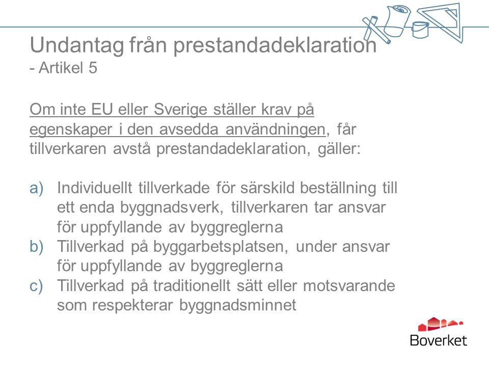 Undantag från prestandadeklaration - Artikel 5 Om inte EU eller Sverige ställer krav på egenskaper i den avsedda användningen, får tillverkaren avstå
