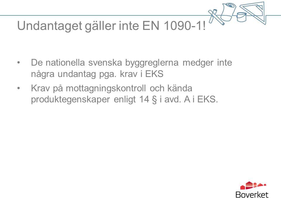 Undantaget gäller inte EN 1090-1! De nationella svenska byggreglerna medger inte några undantag pga. krav i EKS Krav på mottagningskontroll och kända