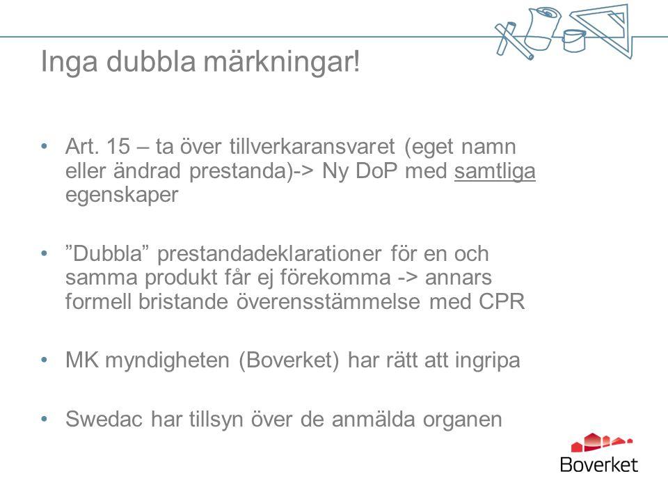 """Inga dubbla märkningar! Art. 15 – ta över tillverkaransvaret (eget namn eller ändrad prestanda)-> Ny DoP med samtliga egenskaper """"Dubbla"""" prestandadek"""