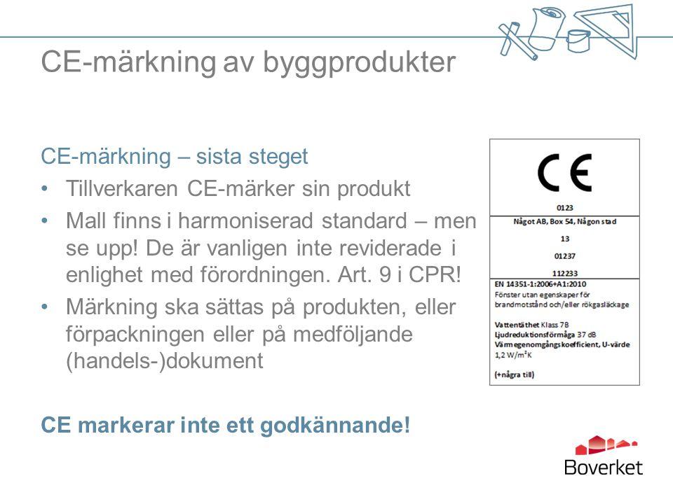 CE-märkning av byggprodukter CE-märkning – sista steget Tillverkaren CE-märker sin produkt Mall finns i harmoniserad standard – men se upp! De är vanl