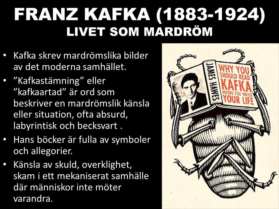 """FRANZ KAFKA (1883-1924) LIVET SOM MARDRÖM Kafka skrev mardrömslika bilder av det moderna samhället. """"Kafkastämning"""" eller """"kafkaartad"""" är ord som besk"""