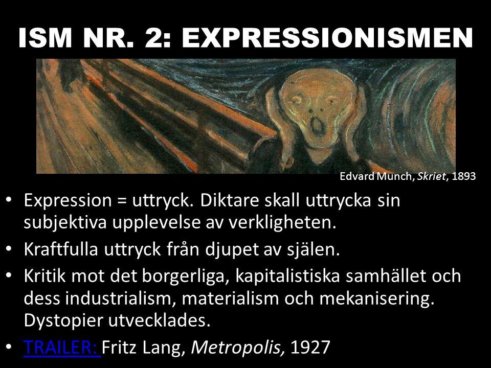 ISM NR. 2: EXPRESSIONISMEN Expression = uttryck. Diktare skall uttrycka sin subjektiva upplevelse av verkligheten. Kraftfulla uttryck från djupet av s
