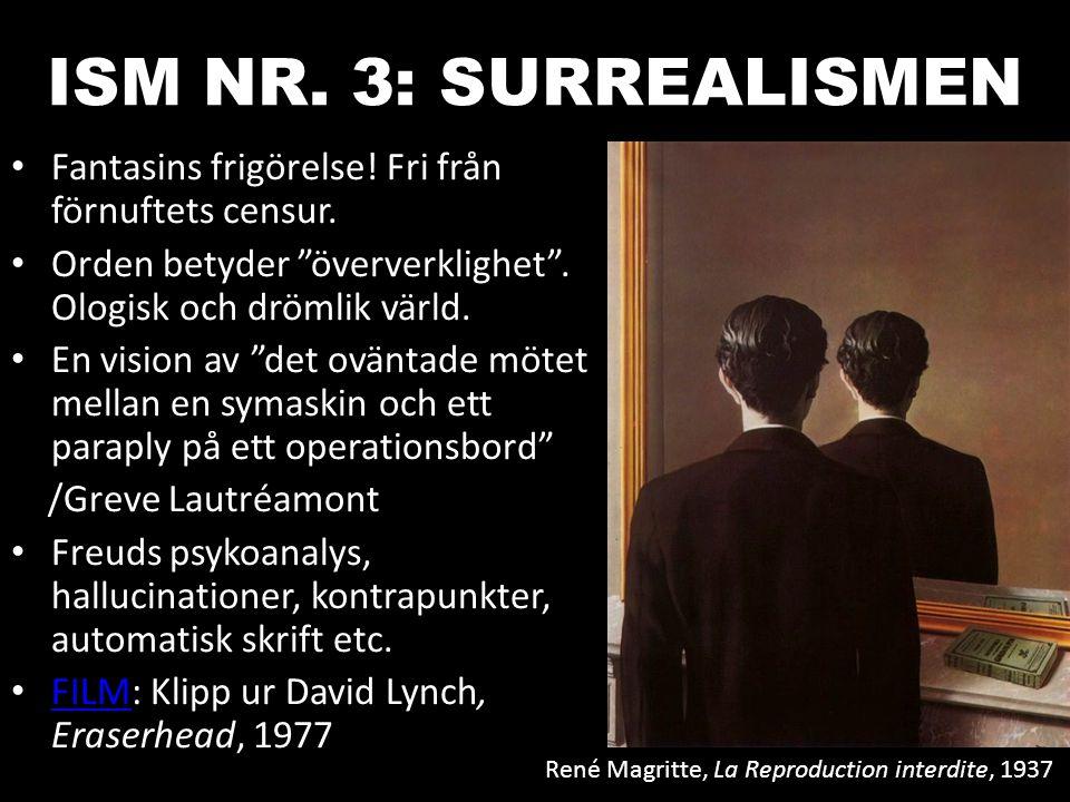 """ISM NR. 3: SURREALISMEN Fantasins frigörelse! Fri från förnuftets censur. Orden betyder """"öververklighet"""". Ologisk och drömlik värld. En vision av """"det"""