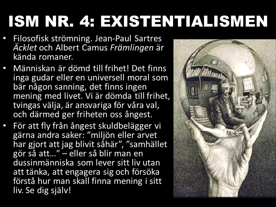 ISM NR. 4: EXISTENTIALISMEN Filosofisk strömning. Jean-Paul Sartres Äcklet och Albert Camus Främlingen är kända romaner. Människan är dömd till frihet