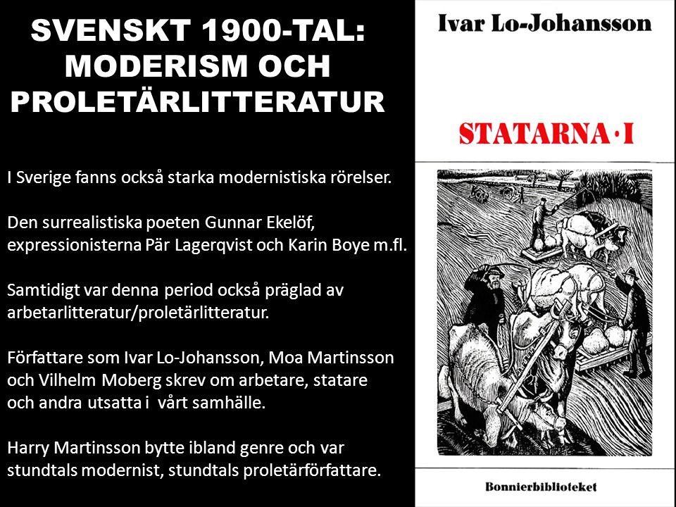SVENSKT 1900-TAL: MODERISM OCH PROLETÄRLITTERATUR I Sverige fanns också starka modernistiska rörelser. Den surrealistiska poeten Gunnar Ekelöf, expres