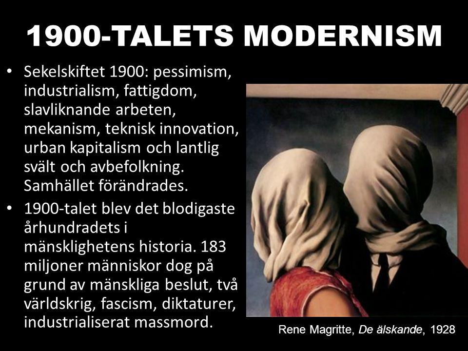 1900-TALETS MODERNISM Sekelskiftet 1900: pessimism, industrialism, fattigdom, slavliknande arbeten, mekanism, teknisk innovation, urban kapitalism och