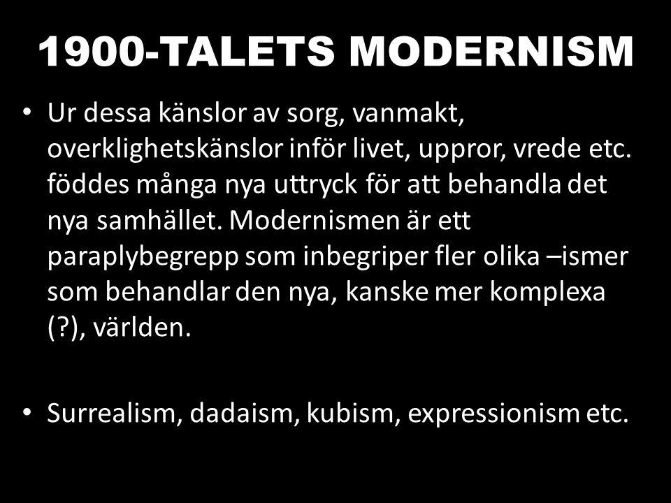 1900-TALETS MODERNISM Ur dessa känslor av sorg, vanmakt, overklighetskänslor inför livet, uppror, vrede etc. föddes många nya uttryck för att behandla