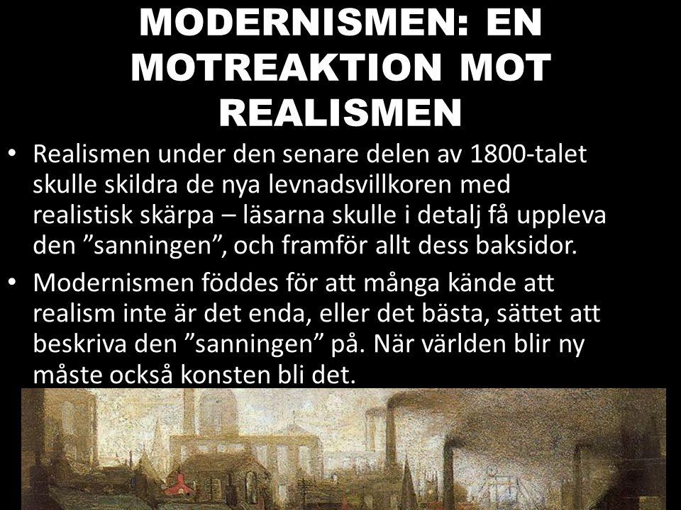 MODERNISMEN: EN MOTREAKTION MOT REALISMEN Realismen under den senare delen av 1800-talet skulle skildra de nya levnadsvillkoren med realistisk skärpa