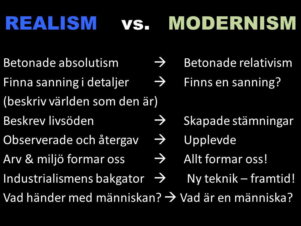 REALISM vs. MODERNISM Betonade absolutism  Betonade relativism Finna sanning i detaljer  Finns en sanning? (beskriv världen som den är) Beskrev livs