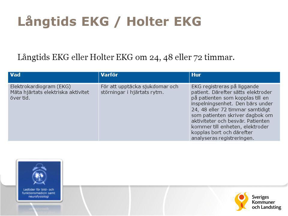 Långtids EKG / Holter EKG Långtids EKG eller Holter EKG om 24, 48 eller 72 timmar. VadVarförHur Elektrokardiogram (EKG) Mäta hjärtats elektriska aktiv