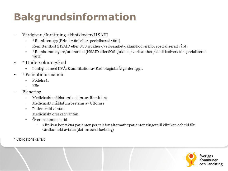 Bakgrundsinformation - Vårdgivar-/Inrättning-/klinikkoder/HSAID - * Remittenttyp (Primärvård eller specialiserad vård) - Remittentkod (HSAID eller SOS