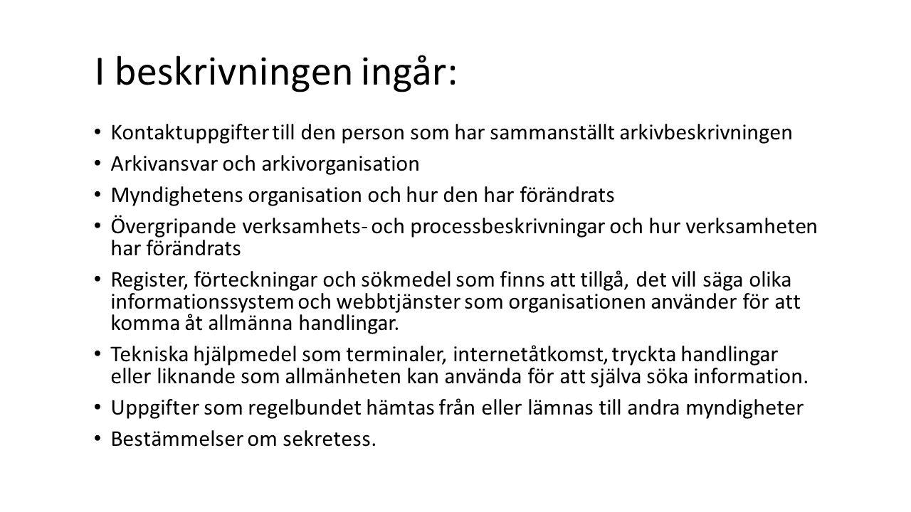 I beskrivningen ingår: Kontaktuppgifter till den person som har sammanställt arkivbeskrivningen Arkivansvar och arkivorganisation Myndighetens organis