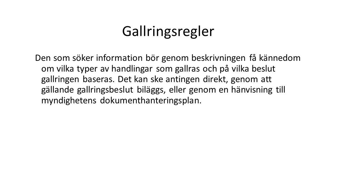 Gallringsregler Den som söker information bör genom beskrivningen få kännedom om vilka typer av handlingar som gallras och på vilka beslut gallringen