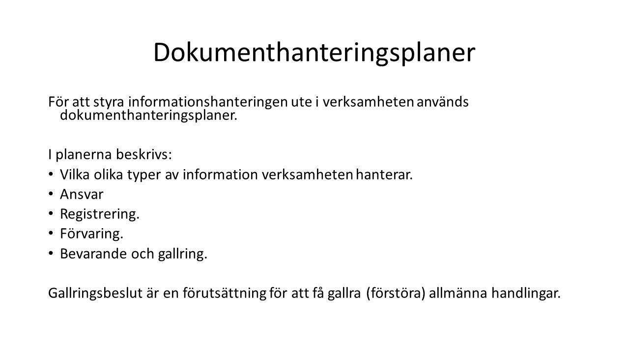 Dokumenthanteringsplaner För att styra informationshanteringen ute i verksamheten används dokumenthanteringsplaner. I planerna beskrivs: Vilka olika t