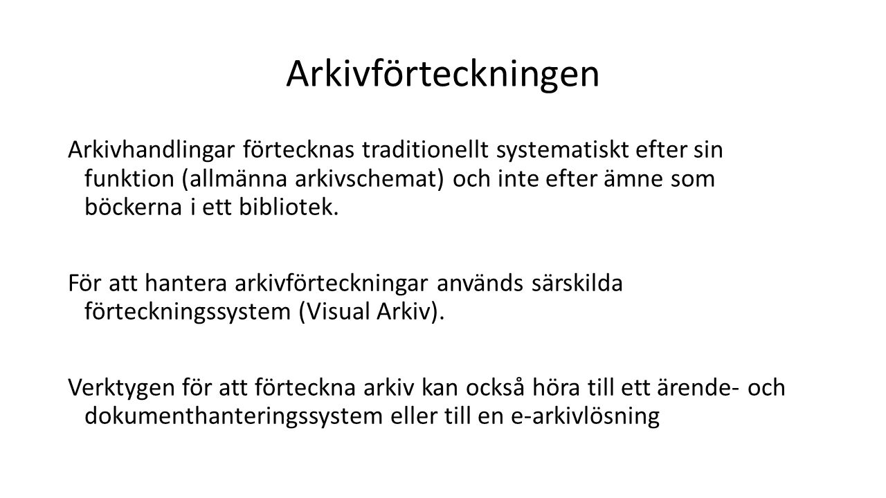 Arkivförteckningen Arkivhandlingar förtecknas traditionellt systematiskt efter sin funktion (allmänna arkivschemat) och inte efter ämne som böckerna i