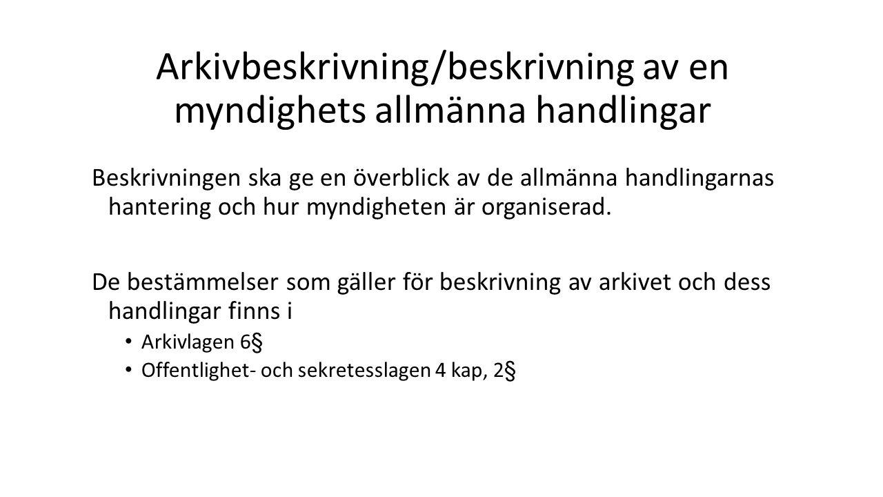 Arkivbeskrivning/beskrivning av en myndighets allmänna handlingar Beskrivningen ska ge en överblick av de allmänna handlingarnas hantering och hur myn