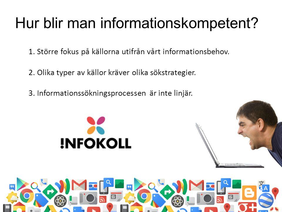 1. Större fokus på källorna utifrån vårt informationsbehov. 2. Olika typer av källor kräver olika sökstrategier. 3. Informationssökningsprocessen är i