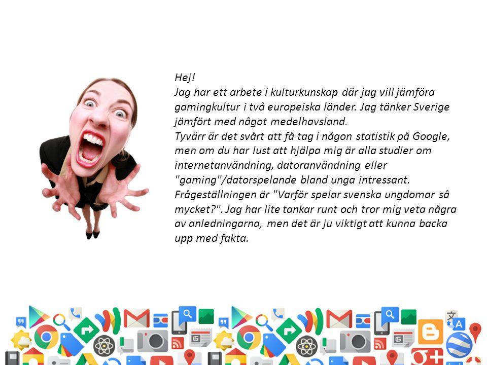 Hej! Jag har ett arbete i kulturkunskap där jag vill jämföra gamingkultur i två europeiska länder. Jag tänker Sverige jämfört med något medelhavsland.