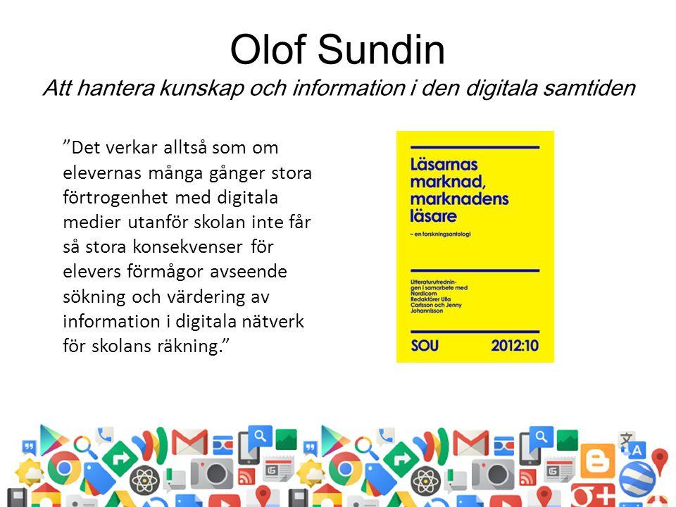 """Olof Sundin Att hantera kunskap och information i den digitala samtiden """"Det verkar alltså som om elevernas många gånger stora förtrogenhet med digita"""