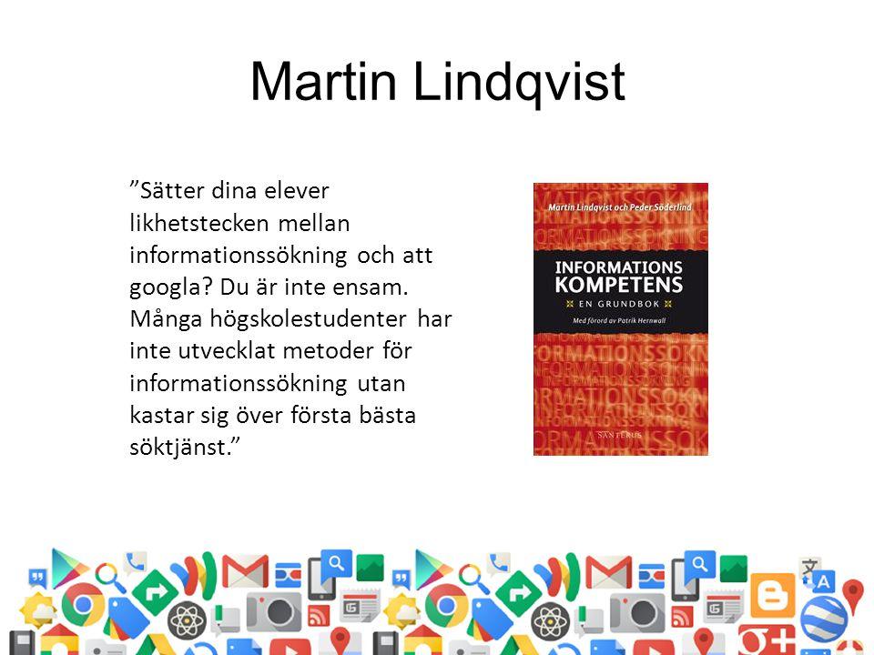 """Martin Lindqvist """"Sätter dina elever likhetstecken mellan informationssökning och att googla? Du är inte ensam. Många högskolestudenter har inte utvec"""