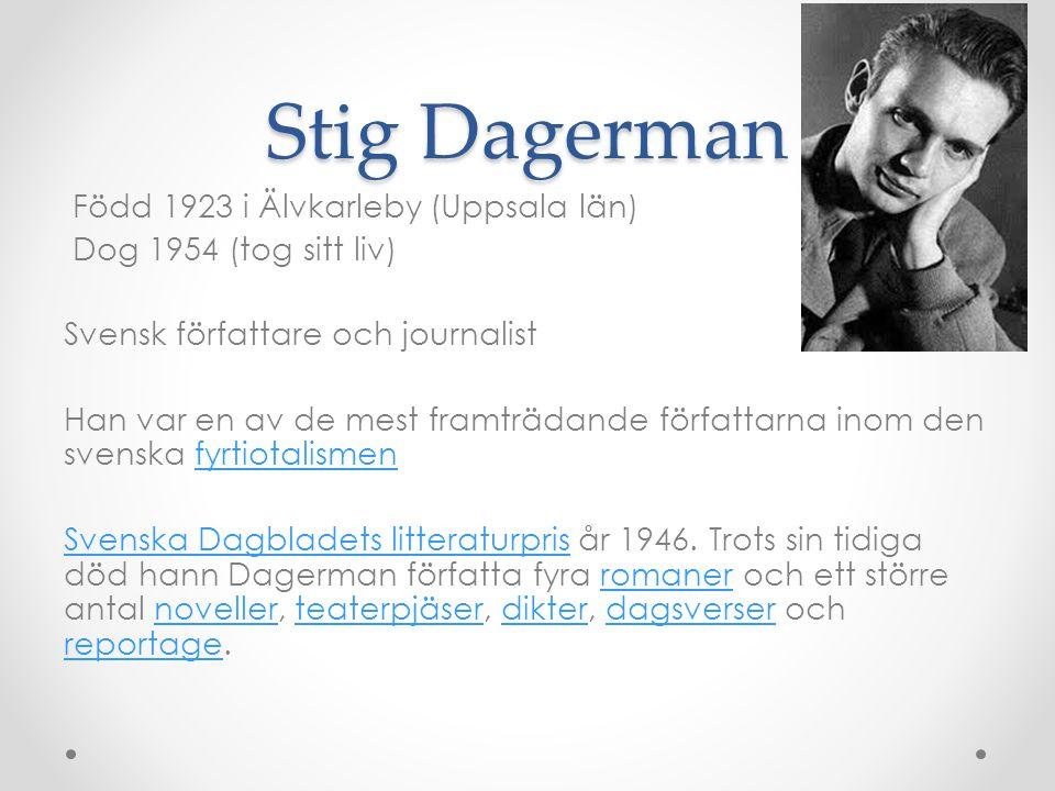 Stig Dagerman Född 1923 i Älvkarleby (Uppsala län) Dog 1954 (tog sitt liv) Svensk författare och journalist Han var en av de mest framträdande författ
