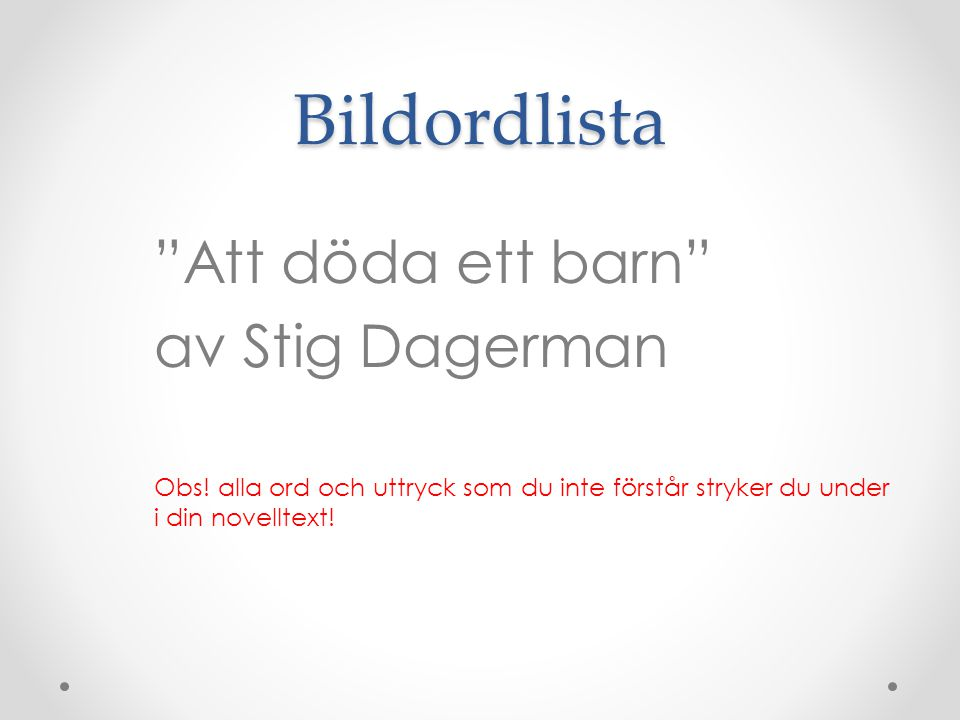 """Bildordlista """"Att döda ett barn"""" av Stig Dagerman Obs! alla ord och uttryck som du inte förstår stryker du under i din novelltext!"""