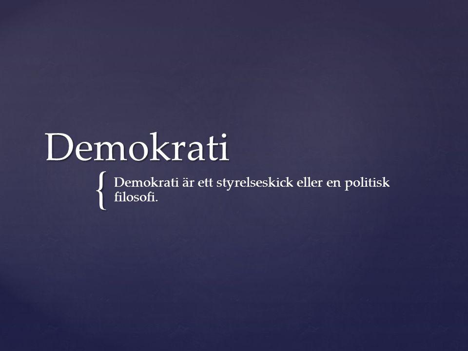{ Demokrati Demokrati är ett styrelseskick eller en politisk filosofi.