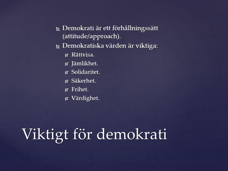  Demokrati är ett förhållningssätt (attitude/approach).  Demokratiska värden är viktiga:  Rättvisa.  Jämlikhet.  Solidaritet.  Säkerhet.  Frihe