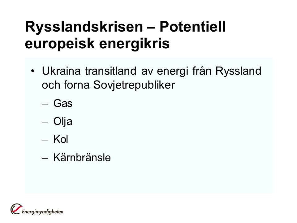 Rysslandskrisen – Potentiell europeisk energikris Ukraina transitland av energi från Ryssland och forna Sovjetrepubliker –Gas –Olja –Kol –Kärnbränsle